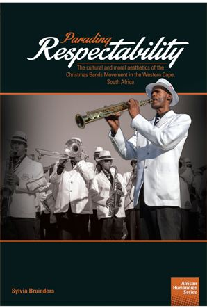 Parading Respectability: The cultural and moral aesthetics of the Christmas Bands Movement in the Western Cape, South Africa