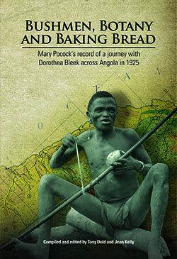 Bushmen, Botany and Baking Bread: Mary Pocock's record of a journey with Dorothea Bleek across Angola in 1925