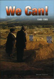 We Can: Black Politics in Cradock, South Africa 1948-1985